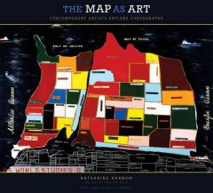 The map as art : contemporary artists explore cartography cover image