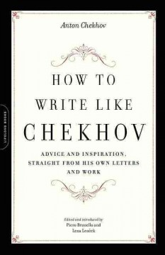 How to write like Chekhov : advice and inspiration, straight from his own letters and work cover image