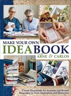 Make your own ideabook : create handmade art journals and bound keepsakes to store inspiration and memories cover image
