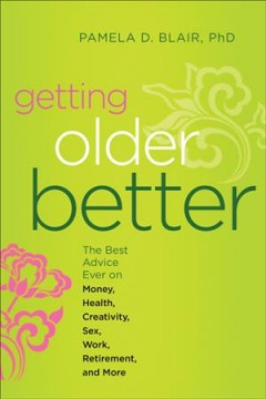 Getting older better : the best advice ever on money, health, creativity, sex, work, retirement, and more cover image