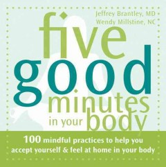 Five good minutes in your body : 100 mindful practices to help you accept yourself & feel at home in your body cover image