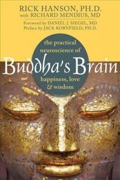 Buddha's brain : the practical neuroscience of happiness, love & wisdom cover image