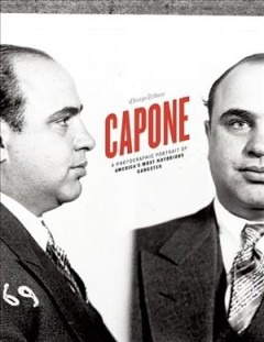 Capone : a photographic portrait of America's most notorious gangster cover image