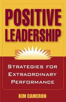 Positive leadership : strategies for extraordinary performance cover image