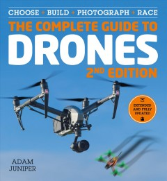 The complete guide to drones : choose + build + photograph + race cover image