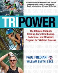 Tri power : the ultimate strength training, core conditioning, endurance, and flexibility program for triathlon success cover image