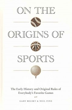 On the origins of sports : the early history and original rules of everybody's favorite games cover image