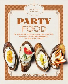 The artisanal kitchen. Party food : go-to recipes for cocktail parties, buffets, sit-down dinners, and holiday feasts cover image