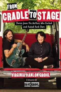 From cradle to stage : stories from the mothers who rocked and raised rock stars cover image