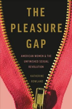 The pleasure gap : American women & the unfinished sexual revolution cover image