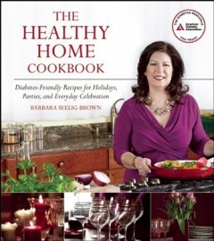 The healthy home cookbook : diabetes-friendly recipes for holidays, parties, and everyday celebration cover image