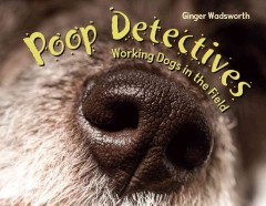 Poop detectives : working dogs in the field cover image
