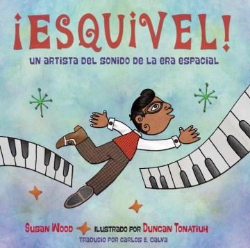 ¡Esquivel! : un artista del sonido de la era espacial cover image