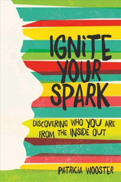 Ignite your spark : discovering who you are from the inside out cover image