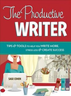 The productive writer : tips & tools to help you write more, stress less & create success cover image