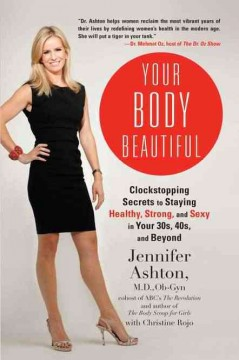 Your body beautiful : clockstopping secrets to staying healthy, strong, and sexy in your 30s, 40s, and beyond cover image