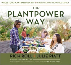 The plantpower way : whole food plant-based recipes and guidance for the whole family cover image
