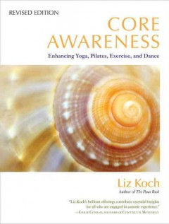 Core awareness : enhancing yoga, pilates, exercise, and dance cover image