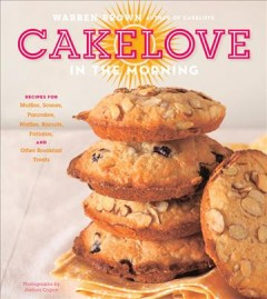 CakeLove in the morning : recipes for muffins, scones, pancakes, waffles, biscuits, frittatas, and other breakfast treats cover image