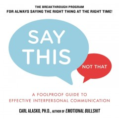Say this, not that : a foolproof guide to effective interpersonal communication cover image
