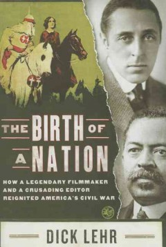 The Birth of a Nation : how a legendary director and a crusading editor reignited America's Civil War cover image