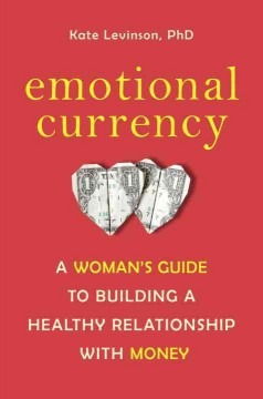 Emotional currency : a woman's guide to building a healthy relationship with money cover image