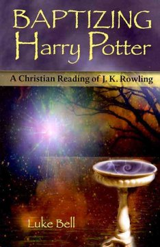 Baptizing Harry Potter : a Christian reading of J.K. Rowling cover image