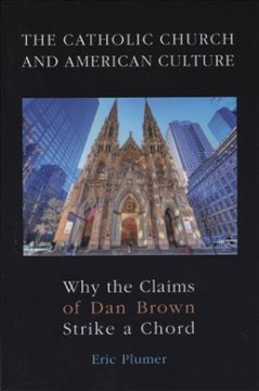 The Catholic Church and American culture : why the claims of Dan Brown strike a chord cover image