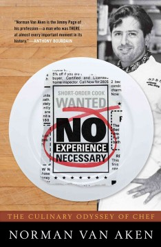 No experience necessary : the culinary odyssey of Chef Norman Van Aken cover image