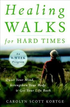 Healing walks for hard times : quiet your mind, strengthen your body, and get your life back cover image