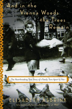 And in the Vienna woods the trees remain : the heartbreaking true story of a family torn apart by war cover image