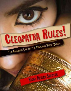 Cleopatra rules! : the amazing life of the original teen queen cover image