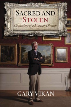 Sacred and stolen : confessions of a museum director cover image