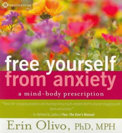 Free yourself from anxiety a mind-body prescription cover image