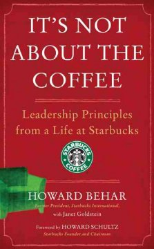 It's not about the coffee : leadership principles from a life at Starbucks cover image