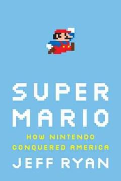 Super Mario : how Nintendo conquered America cover image