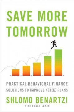 Save more tomorrow : practical behavioral finance solutions to improve 401K plans cover image