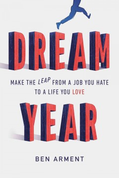 Dream year : make the leap from a job you hate to a life you love cover image