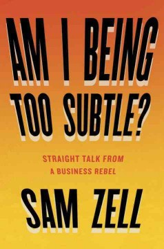 Am I being too subtle? : straight talk from a business rebel cover image