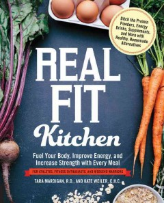 Real fit kitchen : fuel your body, improve energy, and increase strength with every meal cover image