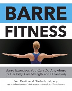 Barre fitness : barre exercises you can do anywhere for flexibility, core strength, and a lean body cover image