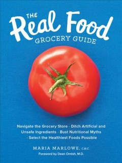 The real food grocery guide : navigate the grocery store, ditch artificial and unsafe ingredients, bust nutritional myths, select the healthiest foods possible cover image