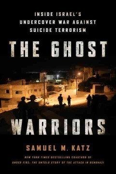 The ghost warriors : inside Israel's undercover war against suicide terrorism cover image