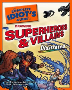 The complete idiot's guide to drawing superheroes & villains, illustrated cover image