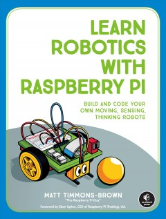 Learn robotics with Raspberry Pi : build and code your own moving, sensing, thinking robots cover image