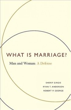 What is marriage? : man and woman : a defense cover image