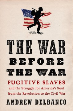 The war before the war : fugitive slaves and the struggle for America's soul from the Revolution to the Civil War cover image