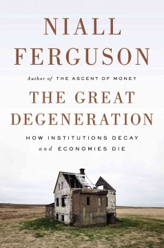 The great degeneration : how institutions decay and economies die cover image