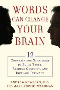Words can change your brain : 12 conversation strategies to build trust, resolve conflict, and increase intimacy cover image