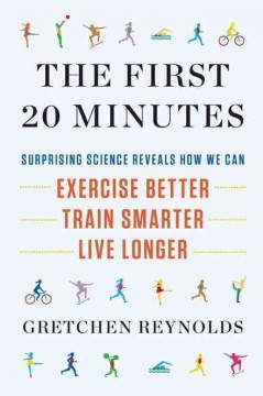The first 20 minutes : surprising science reveals how we can exercise better, train smarter, live longer cover image